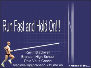 Kevin Blackwell Branson High School Pole Vault Coach blackwellk@branson.k12.mo
