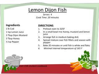 Lemon Dijon Fish Serves: 4 Cook Time: 20 minutes