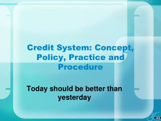 Credit System: Concept, Policy, Practice and Procedure