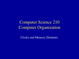 Computer Science 210 Computer Organization