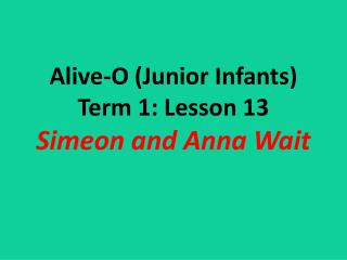 Alive-O (Junior Infants) Term 1: Lesson 13 Simeon and Anna Wait