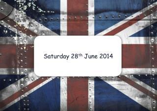 Saturday 28 th  June 2014