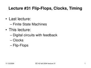 Lecture #31 Flip-Flops, Clocks, Timing