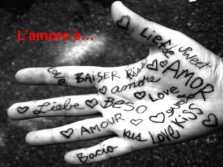 L'amore è…