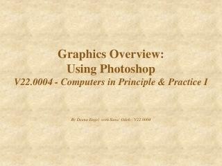 Graphics Overview: Using Photoshop  V22.0004 - Computers in Principle & Practice I