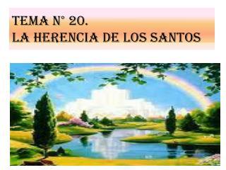 Tema n� 20. LA HERENCIA DE LOS SANTOS