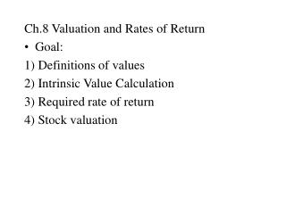 Ch.8 Valuation and Rates of Return Goal:  1) Definitions of values 2) Intrinsic Value Calculation