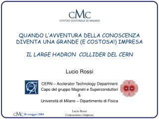 Lucio Rossi CERN – Acclerator Technology Department Capo del gruppo Magneti e Superconduttori &
