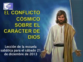 EL  CONFLICTO CÓSMICO SOBRE EL CARÁCTER DE DIOS