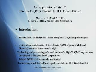 An  application of high T c Rare Earth-QMG material to  ILC Final Doublet Masayuki   KUMADA , NIRS