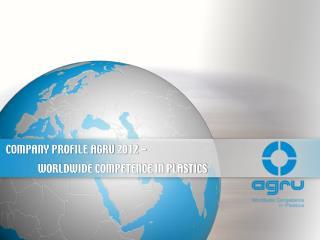 COMPANY PROFILE AGRU 2012 - WORLDWIDE COMPETENCE IN PLASTICS