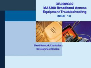 OBJ009302   MA5300 Broadband Access Equipment Troubleshooting