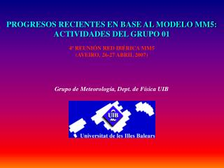PROGRESOS RECIENTES EN BASE AL MODELO MM5: ACTIVIDADES DEL GRUPO 01 4ª REUNIÓN RED IBÉRICA MM5