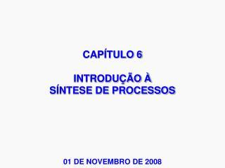 CAPÍTULO 6 INTRODUÇÃO À  SÍNTESE DE PROCESSOS