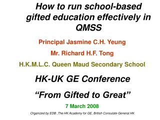Principal Jasmine C.H. Yeung Mr. Richard H.F. Tong H.K.M.L.C. Queen Maud Secondary School