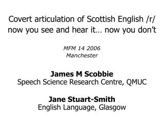 Covert articulation of Scottish English /r/ now you see and hear it… now you don't