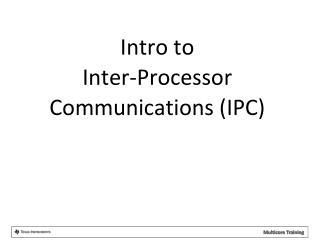 Intro to    Inter-Processor Communications (IPC)