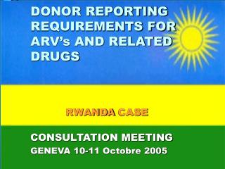 DONOR REPORTING REQUIREMENTS FOR ARV's AND RELATED DRUGS