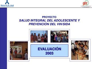 PROYECTO SALUD INTEGRAL DEL ADOLESCENTE Y  PREVENCIÓN DEL VIH/SIDA
