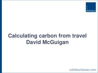 Calculating carbon from travel           David McGuigan