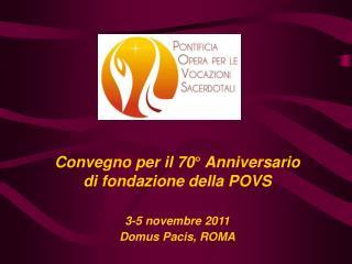 Convegno per il 70° Anniversario  di fondazione della POVS 3-5 novembre 2011  Domus Pacis, ROMA