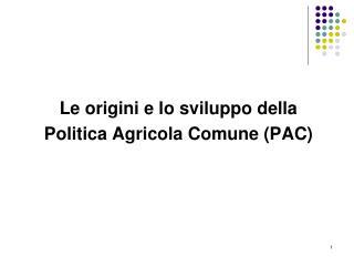 Le origini e lo sviluppo della  Politica Agricola Comune (PAC)