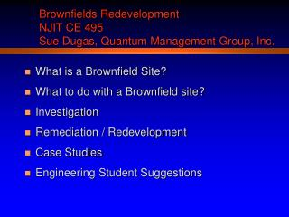 Brownfields Redevelopment NJIT CE 495 Sue Dugas, Quantum Management Group, Inc.