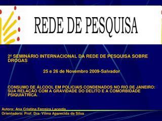 2º SEMINÁRIO INTERNACIONAL DA REDE DE PESQUISA SOBRE DROGAS   25 e 26 de Novembro 2009-Salvador