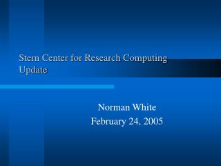 Stern Center for Research Computing  Update