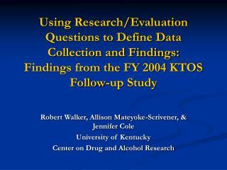 Robert Walker, Allison Mateyoke-Scrivener, & Jennifer Cole University of Kentucky