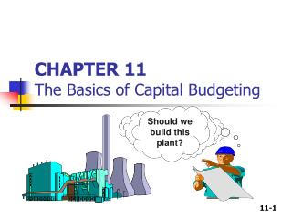CHAPTER 11 The Basics of Capital Budgeting