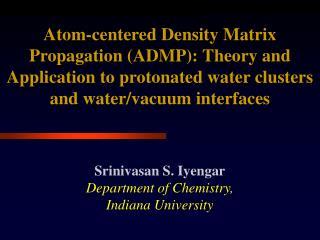 Srinivasan S. Iyengar Department of Chemistry, Indiana University