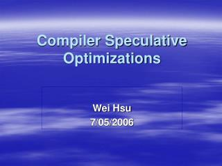 Compiler Speculative Optimizations