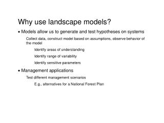 Why use landscape models?   Models allow us to generate and test hypotheses on systems