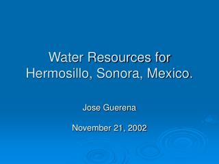 Water Resources for Hermosillo, Sonora, Mexico.