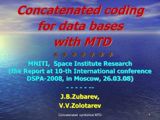 Concatenated coding  for data bases   with MTD  * * * * * * *