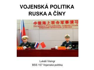 VOJENSKÁ POLITIKA RUSKA A ČÍNY