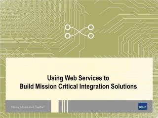 Using Web Services to Build Mission Critical Integration Solutions