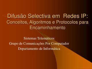 Difusão Selectiva em  Redes IP: Conceitos, Algoritmos e Protocolos para Encaminhamento