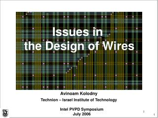 Avinoam Kolodny Technion – Israel Institute of Technology Intel PVPD Symposium July 2006