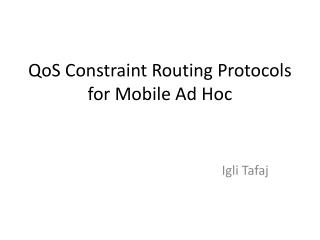 QoS Constraint Routing Protocols for Mobile Ad Hoc