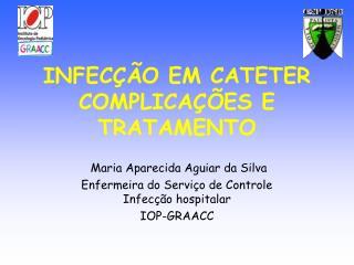 INFECÇÃO EM CATETER  COMPLICAÇÕES E TRATAMENTO