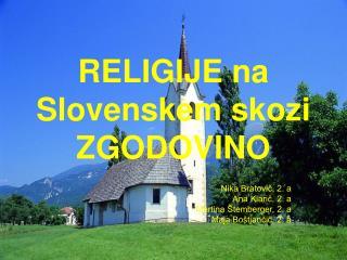 RELIGIJE na Slovenskem skozi ZGODOVINO