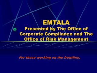 EMTALA  Presented by The Office of Corporate Compliance and The Office of Risk Management