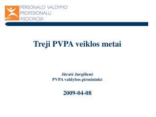 Treji  PVPA  veiklos metai Jūratė Jurgilienė PVPA valdybos pirmininkė 2009-04-08