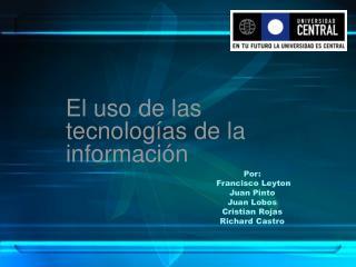 Por:  Francisco Leyton Juan Pinto Juan Lobos Cristian Rojas Richard Castro