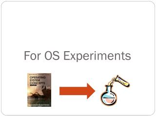 For OS Experiments