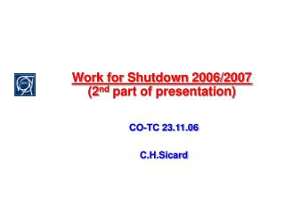 Work for Shutdown 2006/2007 (2 nd  part of presentation)