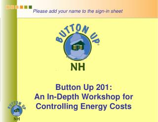 Button Up 201: An In-Depth Workshop for Controlling Energy Costs