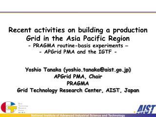 Yoshio Tanaka (yoshio.tanaka@aist.go.jp) APGrid PMA, Chair PRAGMA
